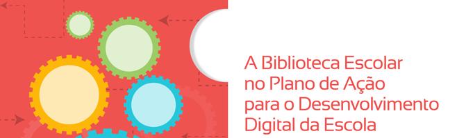 Plano de Ação para o Desenvolvimento Digital das Escolas: Contributos da biblioteca escolar